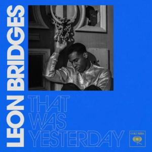 Leon Bridges - That Was Yesterday