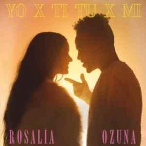 ROSALÍA - Yo x Ti, Tu x Mi Ft. Ozuna
