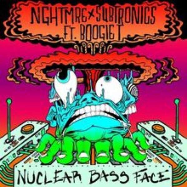 NGHTMRE & Subtronics - Nuclear Bass Face ft. Boogie T