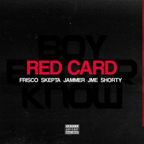 Frisco – Red Card ft. Skepta, Jammer, JME & Shorty (download)