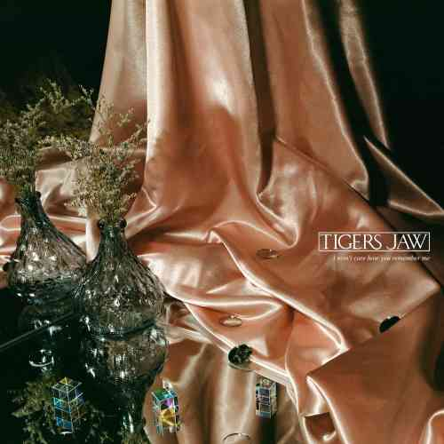 Tigers Jaw - I Won't Care How You Remember Me Album (download)