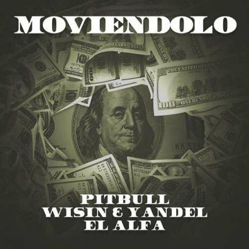 Pitbull, Wisin & Yandel & El Alfa – Moviéndolo 'Remix' (download)