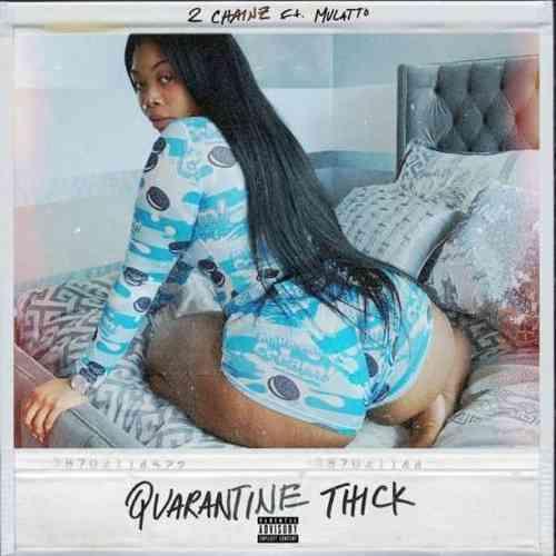 2 Chainz – Quarantine Thick ft. Mulatto (download)