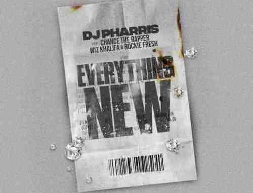 DJ Pharris – Everything New f. Chance the Rapper, Wiz Khalifa, Rockie Fresh (download)