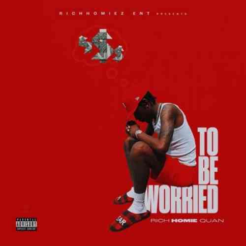 Rich Homie Quan – To Be Worried (download)