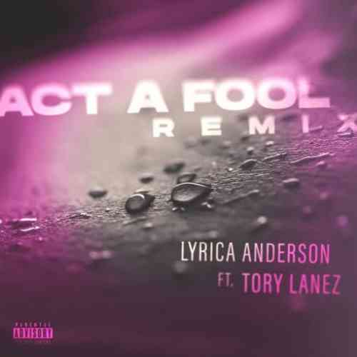 Lyrica Anderson x Tory Lanez – Act a Fool (download)
