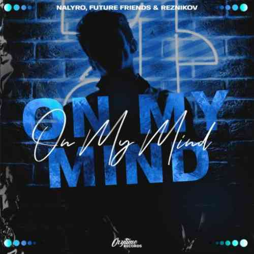 Nalyro x Future Friends & Reznikov – On My Mind (download)