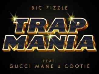 BiC Fizzle – TrapMania F. Gucci Mane & Cootie (download)