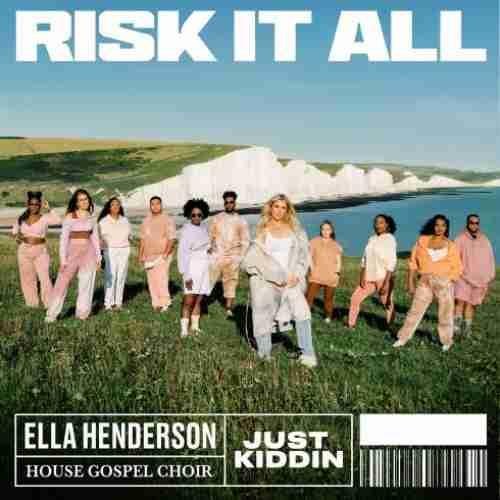 Ella Henderson, House Gospel Choir & Just Kiddin – Risk It All (download)
