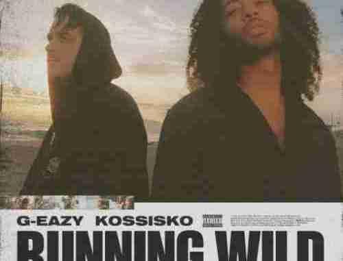 G-Eazy – Running Wild (Tumblr Girls 2) F. Kossisko (download)