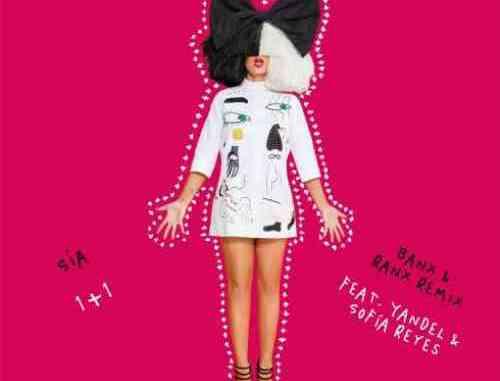 Sia – 1+1 (feat. Yandel & Sofía Reyes) [Banx & Ranx Remix]
