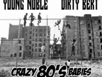 Young Noble x Dirty Bert – Crazy 80's Babies album (download)