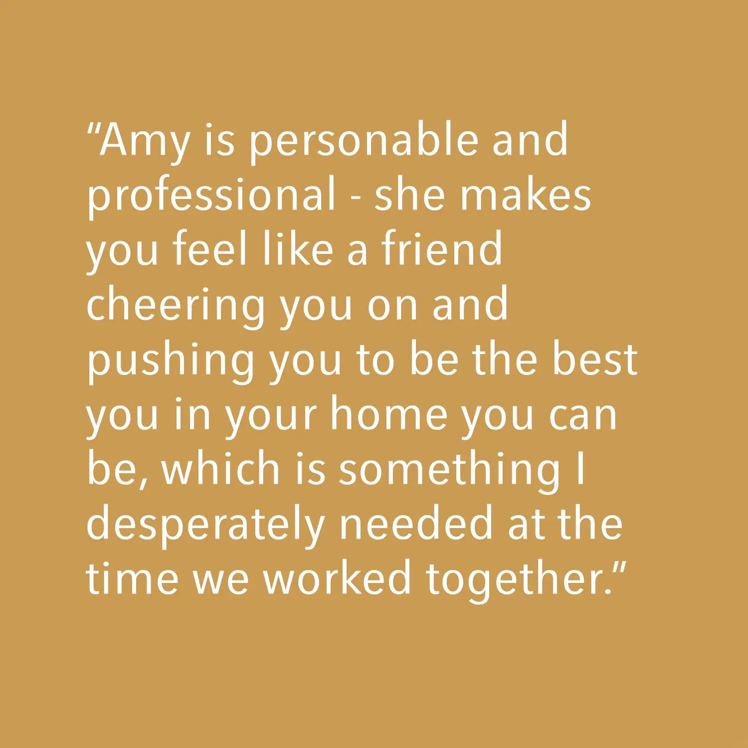 Testimonial - Amy is personal and professional