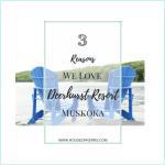 3 Reasons We Love Deerhurst Resort - Muskoka