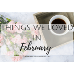 Things We Loved – February Edition