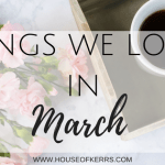 Things We Loved in March