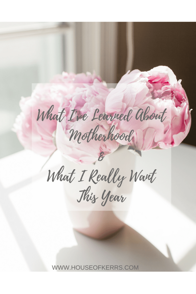 what i've learned about motherhood & what I really want this year