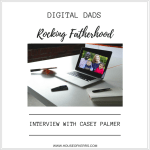 Digital Dads Rocking Fatherhood: An Interview with Casey Palmer, Canadian Dad
