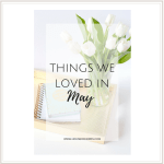 Things We Loved – May Edition