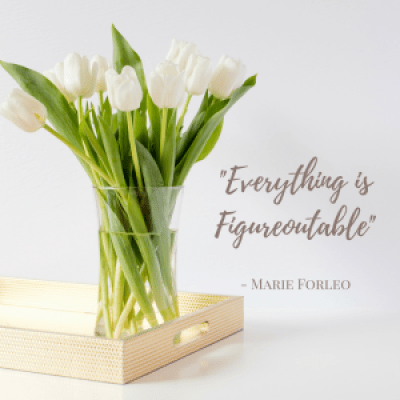 Everything Is Figureoutable Marie Forleo Quote Super Soul