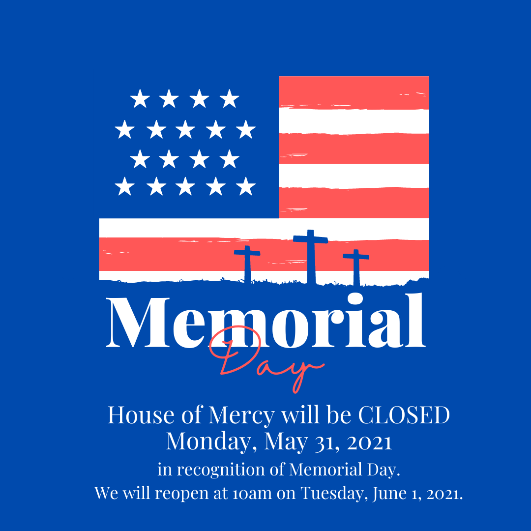 House of Mercy Closed for Memorial Day, Monday May 31, 2021