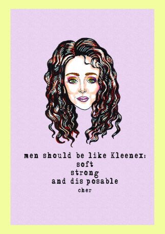 Men should be like Kleenex: soft, strong and disposable - Cher