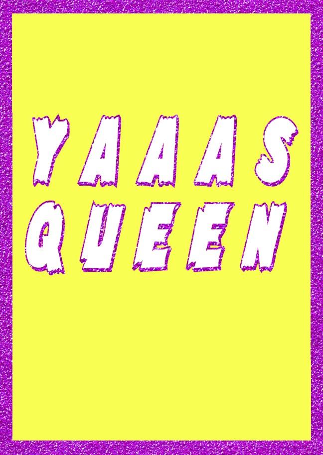 Yaaas Queen Greetings Card