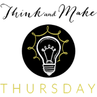 Think & Make Thursday #2 (with Bright Idea Features!)