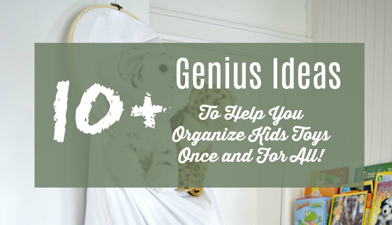 10+ Genius Ideas to Help You Organize Kids Toys