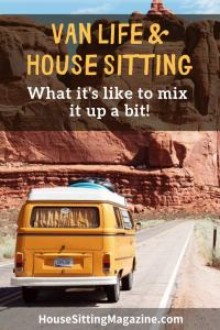Van Life and House Sits - Mix it up for the best of both worlds! #vanlife #motorhometravel #housesitting