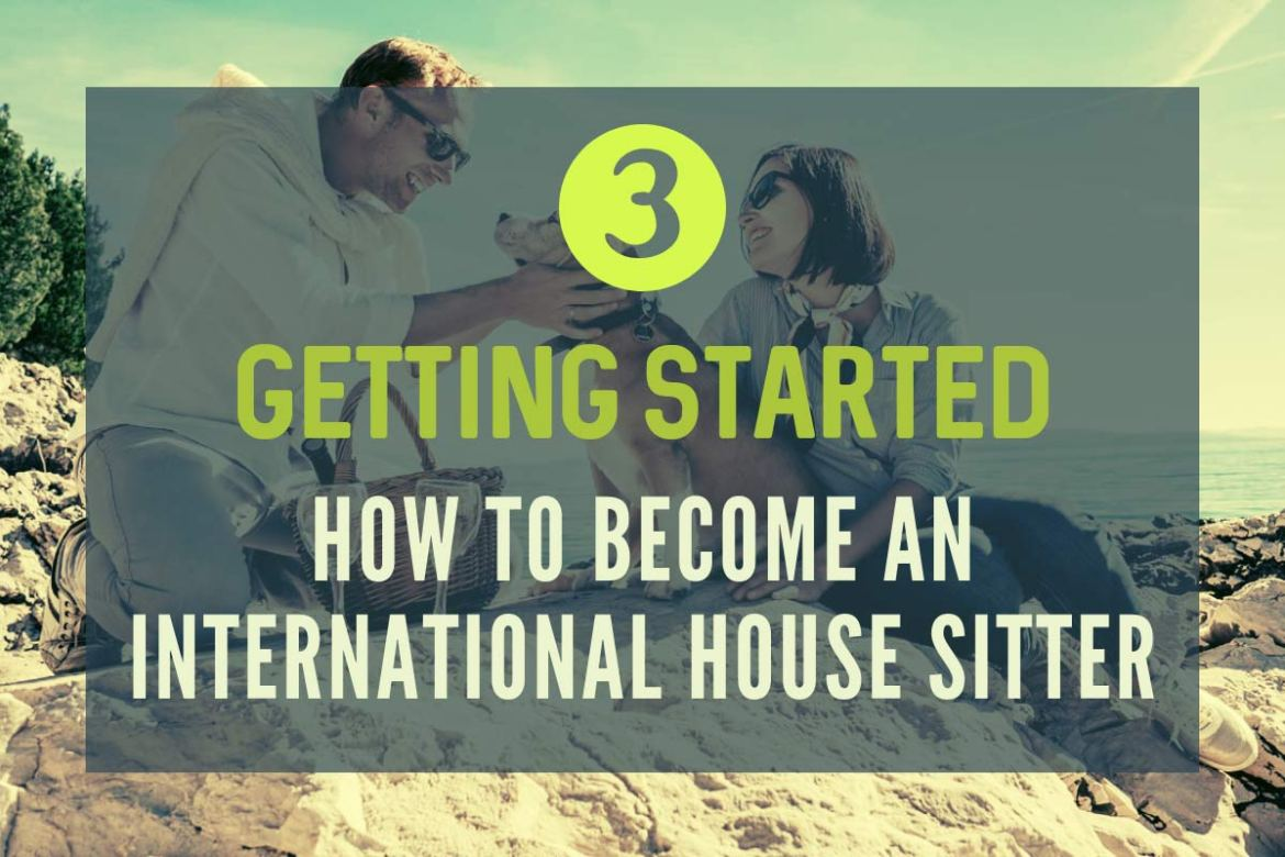 Getting Started - How to Become an international house sitter