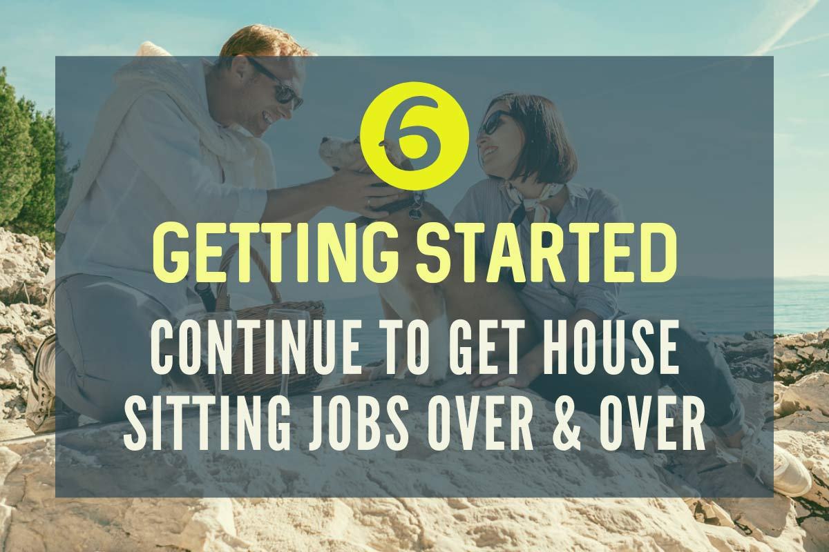 Getting Started - Continue to get house sitting jobs over and over