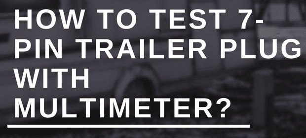 how to test 7pin trailer plug with multimeter  housetechlab