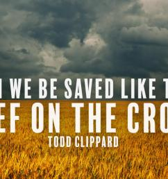 can we be saved like the thief on the cross  [ 1200 x 675 Pixel ]