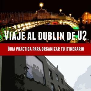 Guía de viaje al Dublín de U2