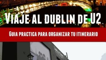La gira U2 Innocence + Experience Tour llega a Dublín en noviembre: Te regalamos nuestra guía de viaje por la ciudad