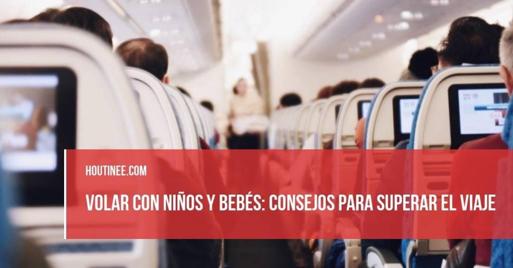 Volar con niños y bebés: consejos para superar el viaje