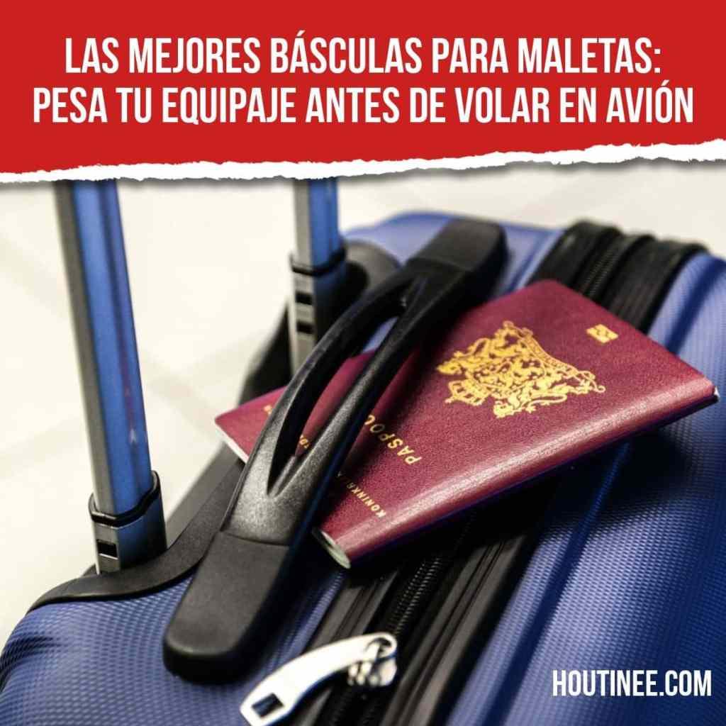 Las mejores básculas para maletas: Pesa tu equipaje antes de volar en avión