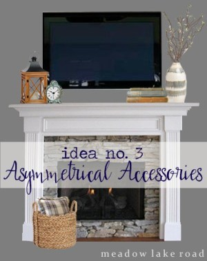 tv over mantel decorating - assymetrical accessories