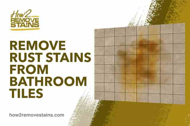 How to remove rust stains from bathroom tiles [ Detailed Answer ]