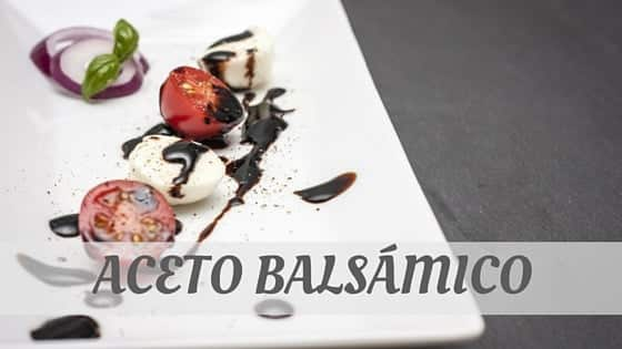 How To Say Aceto Balsámico