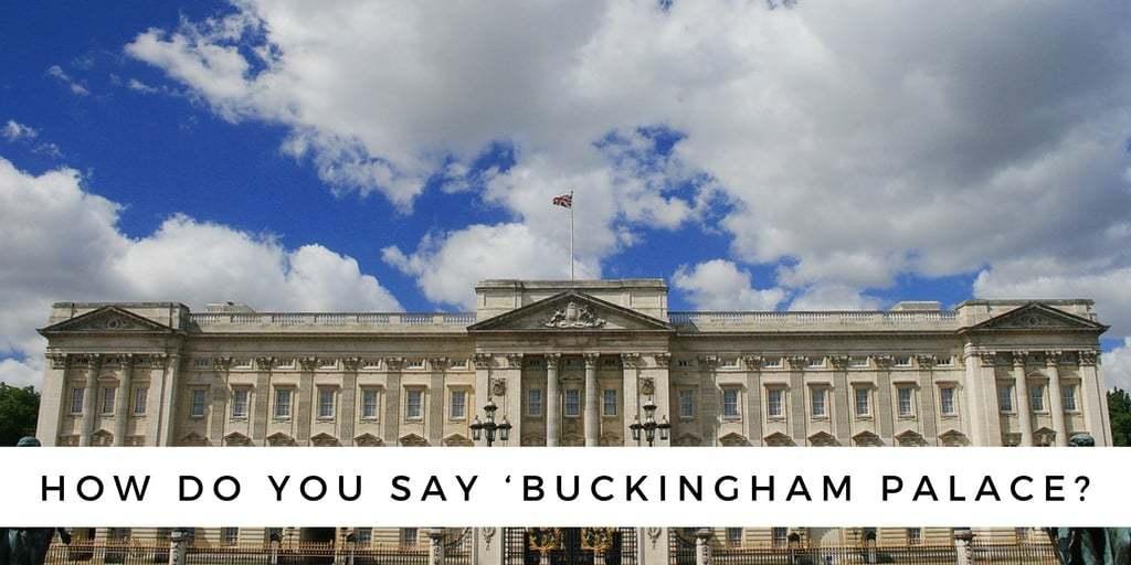 how-do-you-say-buckingham-palace