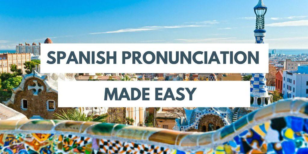 spanish pronunciation made easy