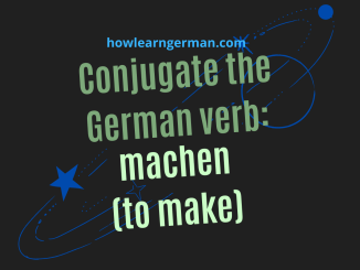 Conjugate the German verb_ machen (to make)