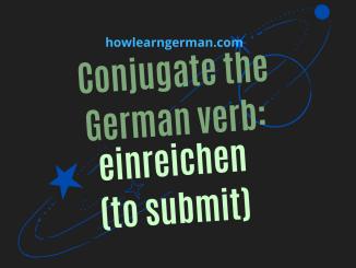 Conjugate the German verb_ einreichen (to submit)