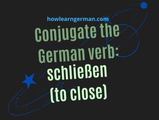 Conjugate the German verb_ schließen (to close)