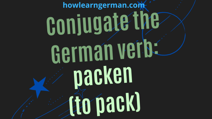 Conjugate the German verb_ packen (to pack)