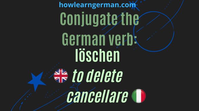Conjugate the German verb: löschen (to delete)