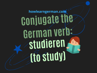 Conjugate the German verb: studieren (to study)