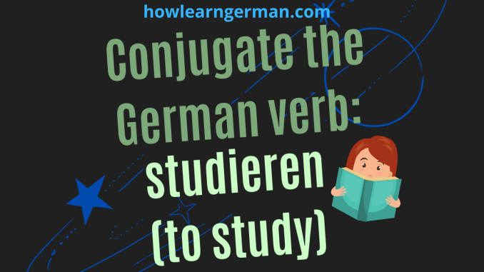 Conjugate the German verb: studieren (to study)